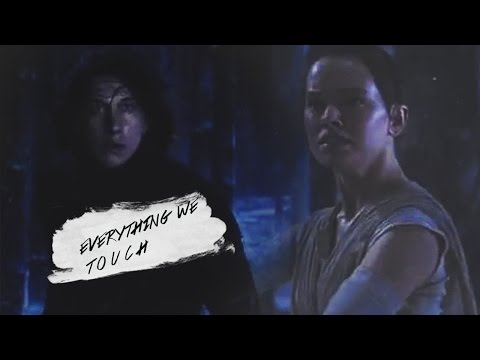 Kylo Ren & Rey | Everything we Touch