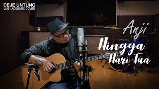 ANJI - HINGGA HARI TUA (Cover By Deje Untung) (Live Session)
