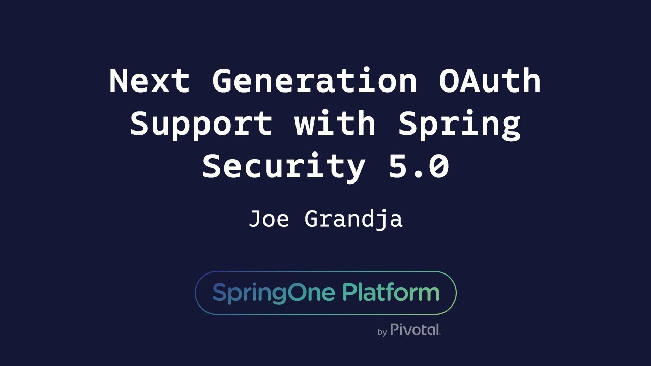 Next Generation OAuth Support with Spring Security 5 0 - Joe Grandja