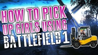How to pick up Girls.. (Using Battlefield 1)