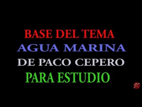 BASE DEL TEMA AGUA MARINA DE PACO CEPERO PARA ESTUDIO DEL PUNTEO. Jeronimo de Carmen