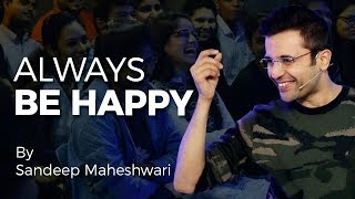 Always Be Happy - By Sandeep Maheshwari