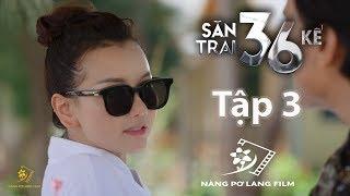 SĂN TRAI 36 KẾ - TẬP 3 | ĐẢ THẢO KINH XÀ | NÀNG PƠ LANG FILM