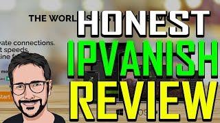 IPVanish Review -  BRUTALLY HONEST?