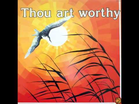 Thou art worthy   14 of the best loved Scripture Songs