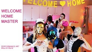 """Performance Art: """"Welcome Home Master"""""""