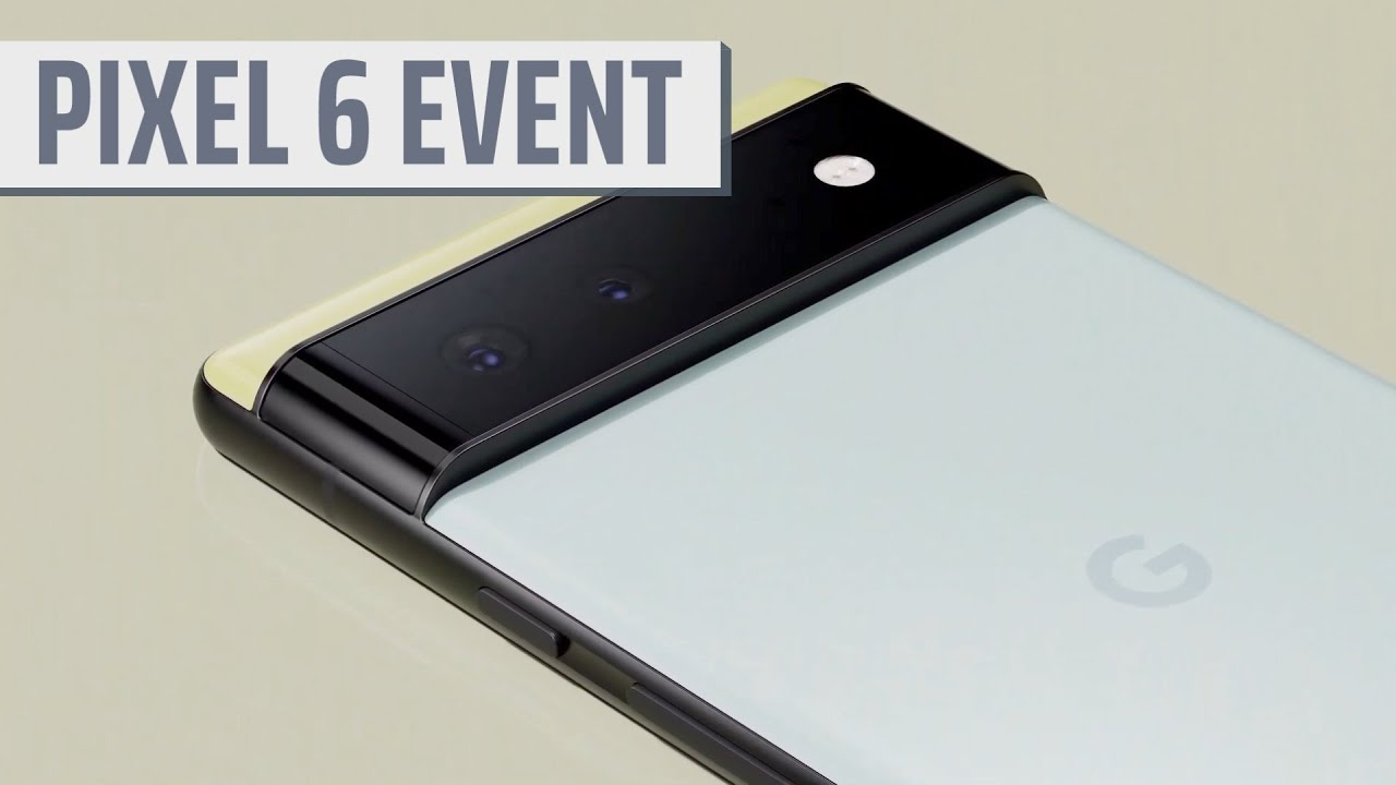 Google Pixel 6 Fall Launch Event In Under 13 Minutes