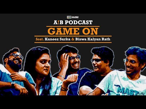 AIB Podcast : Game On Feat Biswa & Kaneez