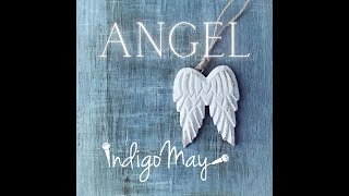 Angel (a cover by Indigo May of Sarah McLachlan's beautiful song)
