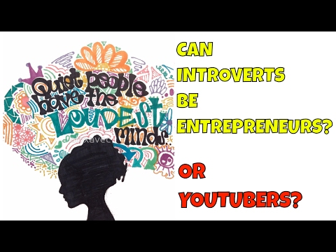 Can Introverts Be Entrepreneurs and Youtubers? Yes You Can