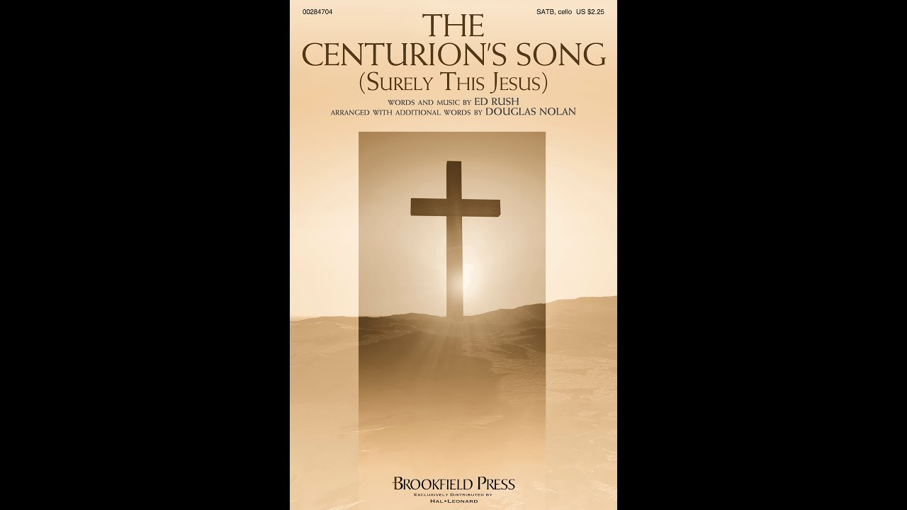 THE CENTURION'S SONG (SURELY THIS JESUS) - Ed Rush/arr. Douglas Nolan