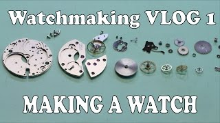 Watchmaking Vlog 1 - Making My First Watch