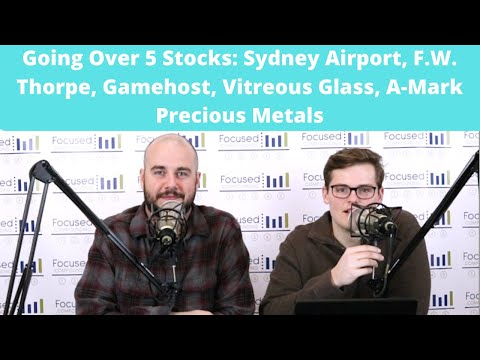 Going Over 5 Stocks: Sydney Airport, F.W. Thorpe, Gamehost, Vitreous Glass, A-Mark Precious Metals