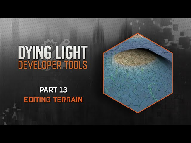 Dying Light Developer Tools Tutorial - Part 13 Editing Terrain