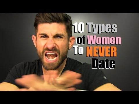 10 Types Of Women To NEVER Date!