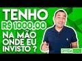 Qual é a melhor opção para começar investir com 1000 reais ? DÍVIDA ZERO