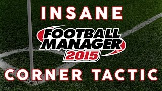 INSANE FOOTBALL MANAGER 2015 CORNER TACTIC