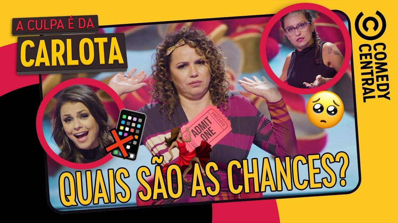 Quais são as CHANCES? | A Culpa É Da Carlota no Comedy Central