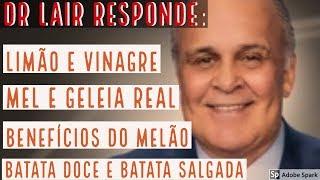 🍍 Dr Lair responde: LIMÃO e VINAGRE, Mel e geleia, benefícios do melão, batata doce e batata salgad