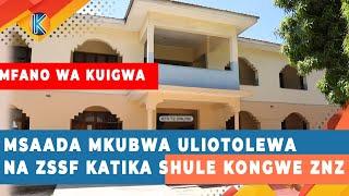 MSAADA MKUBWA ULIOTOLEWA NA ZSSF KATIKA SHULE KONGWE ZANZIBAR
