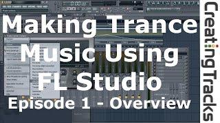 Making Trance Music Using FL Studio - Creating Tracks - Episode 1