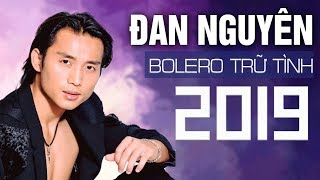 ĐAN NGUYÊN Nhạc Bolero Trữ Tình 2019 Hay Nhất - Nhạc Vàng Xưa Chết Lặng Hàng Triệu Con Tim