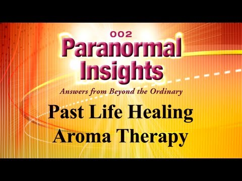 Paranormal Insights 002 - Healing from Past Lives, Aroma Therapy, Viewer Q: Passed Spirit
