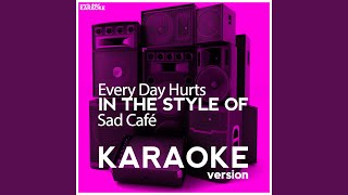 Every Day Hurts (In the Style of Sad Café) (Karaoke Version)