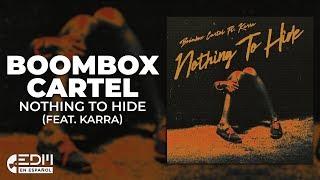 [Lyrics] Boombox Cartel - Nothing To Hide (feat. Karra) [Letra en espanol]