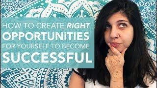 How to Create Opportunities for Yourself to Become Successful