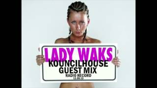 Kouncilhouse Guest mix - Lady Waks Show (Radio Record)
