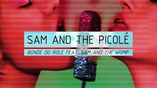 Bonde do Rolê feat. Sam and the Womp - Sam and the Picolé