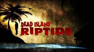 Dead Island Riptide Theme Song Extended