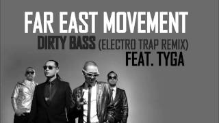 Far East Movement feat. Tyga - Dirty Bass (Electro Trap Remix) [HQ]