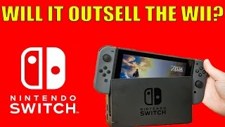 Saying The Nintendo Switch Will OUTSELL The Wii Is PREMATURE AND STUPID!