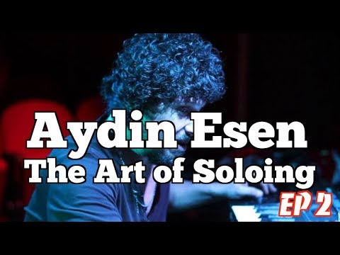 The Art of Soloing Ep. 2 AYDIN ESEN (Soloing On Complex Changes)
