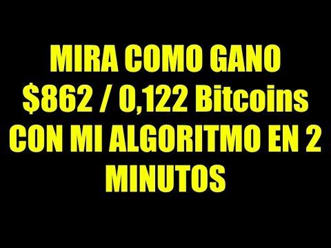 MIRA COMO GANO $862 / 0,122 BITCOINS CON MI ALGORITMO EN 2 MINUTOS