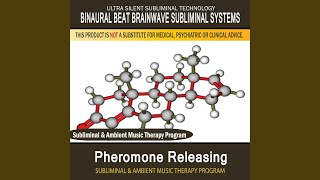 Pheromone Releasing - Subliminal & Ambient Music Therapy 2