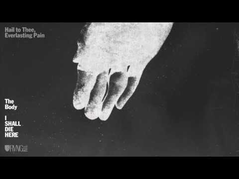 The Body - Hail To Thee, Everlasting Pain [Official Audio]