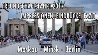 Druschba-Freundschaftsfahrt Russland 2017 - Moskau - Minsk - Berlin  (10.08 - 13.08.2017)