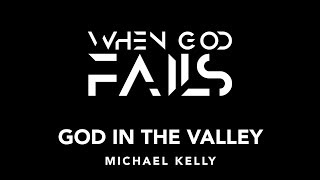 When God Fails - God In the Valley