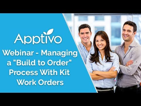 """Webinar: Managing a """"Build to Order"""" Process in Apptivo With Kit Work Orders"""