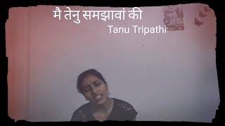 Main Tenu Samjhawan Ki Cover | Humpty Sharma Ki Dulhania | Singer: Tanu Tripathi