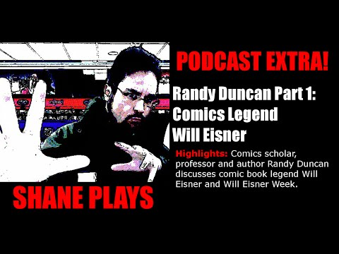 Comics Legend Will Eisner (Randy Duncan, Part 1) - Shane Plays Podcast Extra