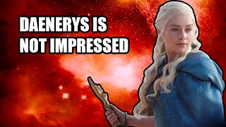 Daenerys is not impressed.