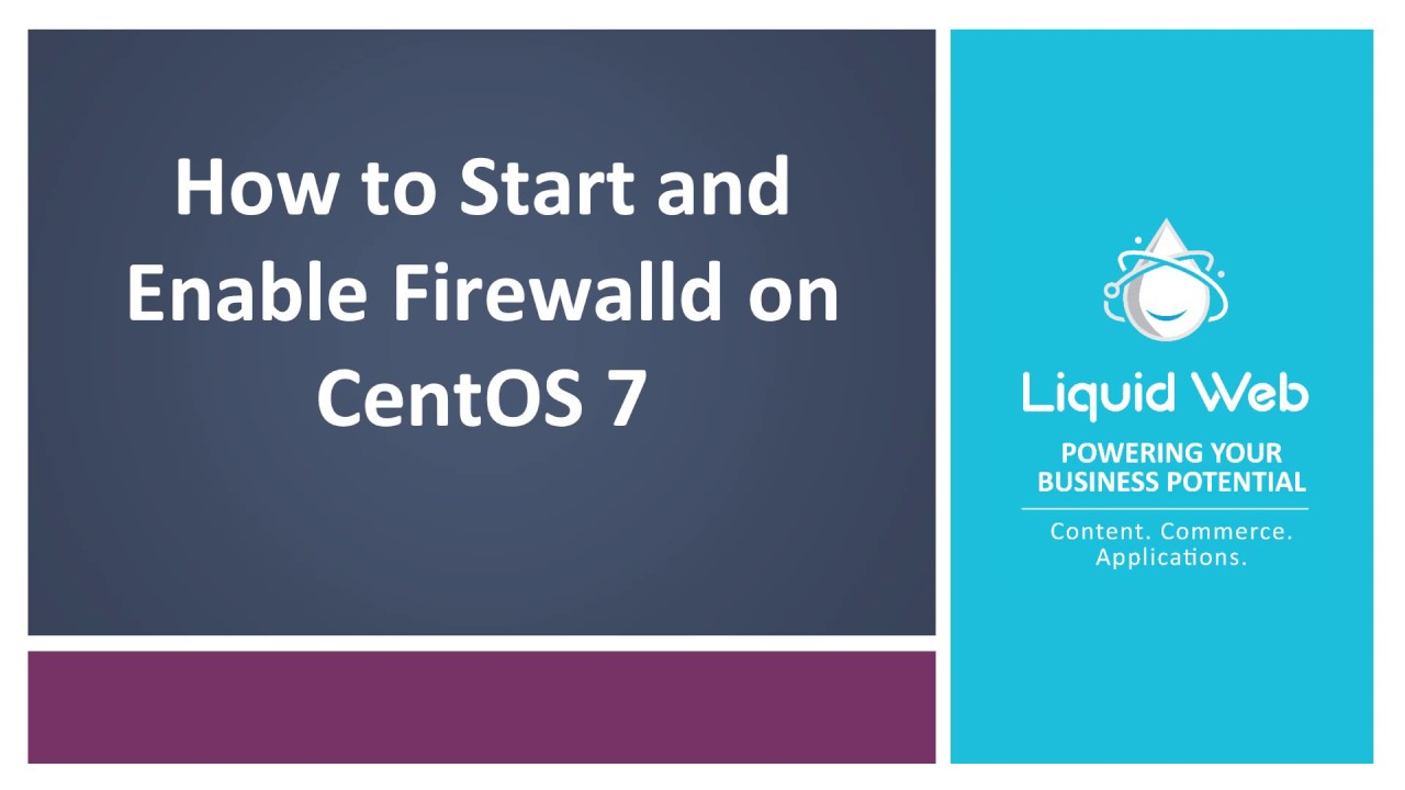 How to Start and Enable Firewalld on CentOS 7 | Liquid Web