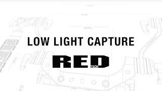 Low Light Capture   RED TECH
