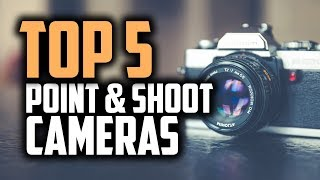 Best Point-and-Shoot Cameras in 2018 - Which Is The Best Point & Shoot Camera?