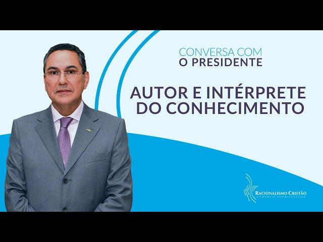 Autor e intérprete do conhecimento - Conversa com o Presidente