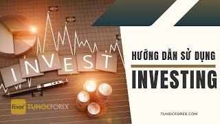 Investing Bài 1: Hướng dẫn sử dụng investing - Cổng tin tức toàn diện dành cho Trader | Forex